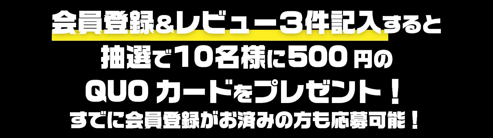 会員登録&レビュー3件記入すると抽選で10名様に500円のQUOカードをプレゼント!